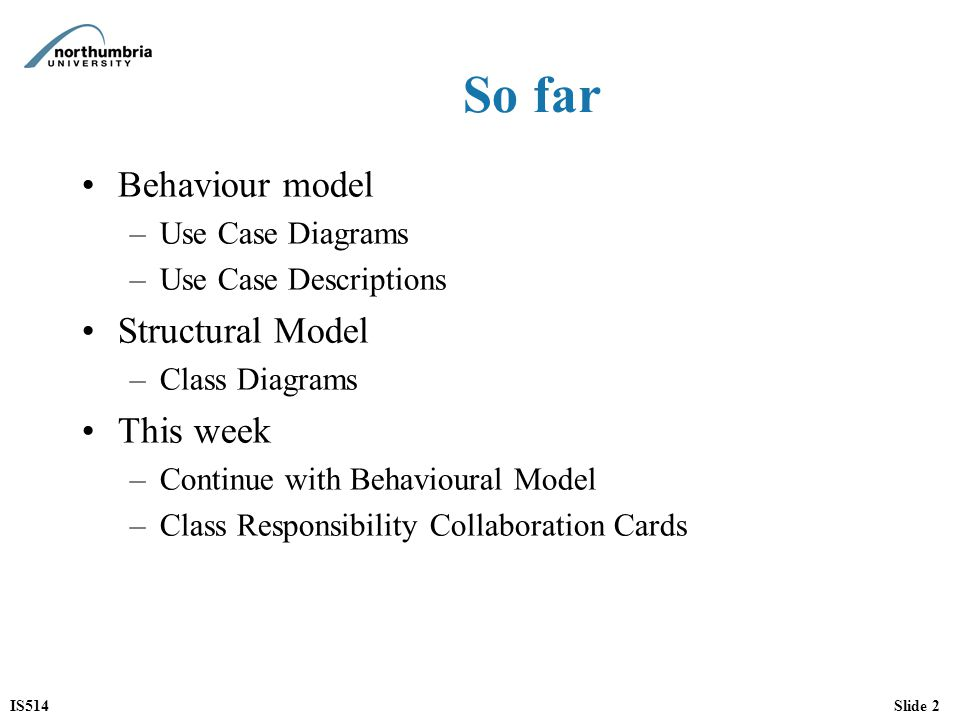 So far Behaviour model Structural Model This week Use Case Diagrams