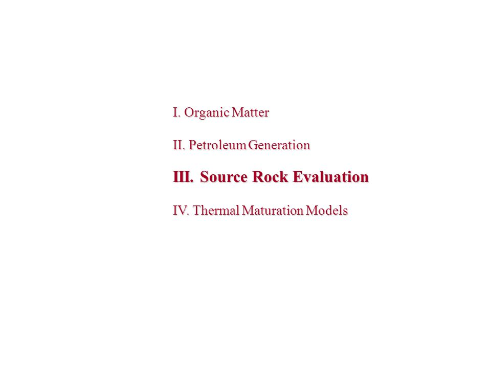 III. Source Rock Evaluation