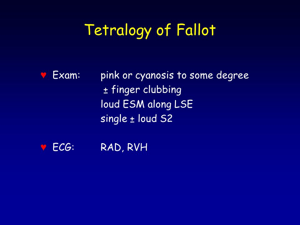 Tetralogy of Fallot ♥ Exam: pink or cyanosis to some degree