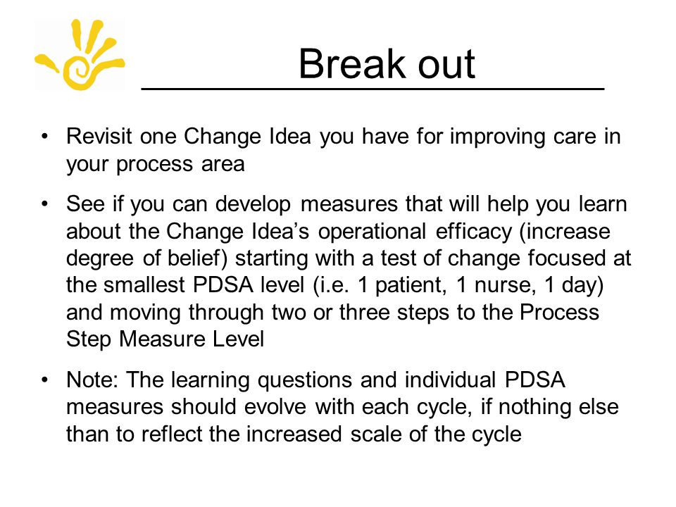 Break out Revisit one Change Idea you have for improving care in your process area.
