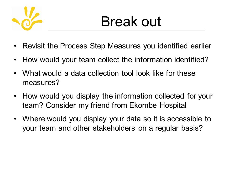 Break out Revisit the Process Step Measures you identified earlier