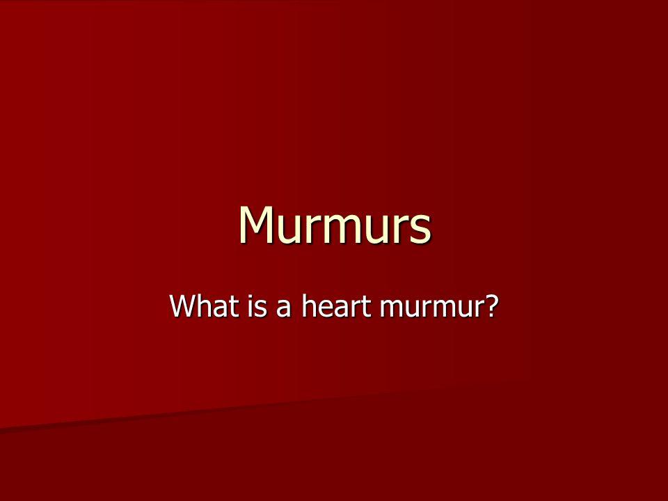 Murmurs What is a heart murmur