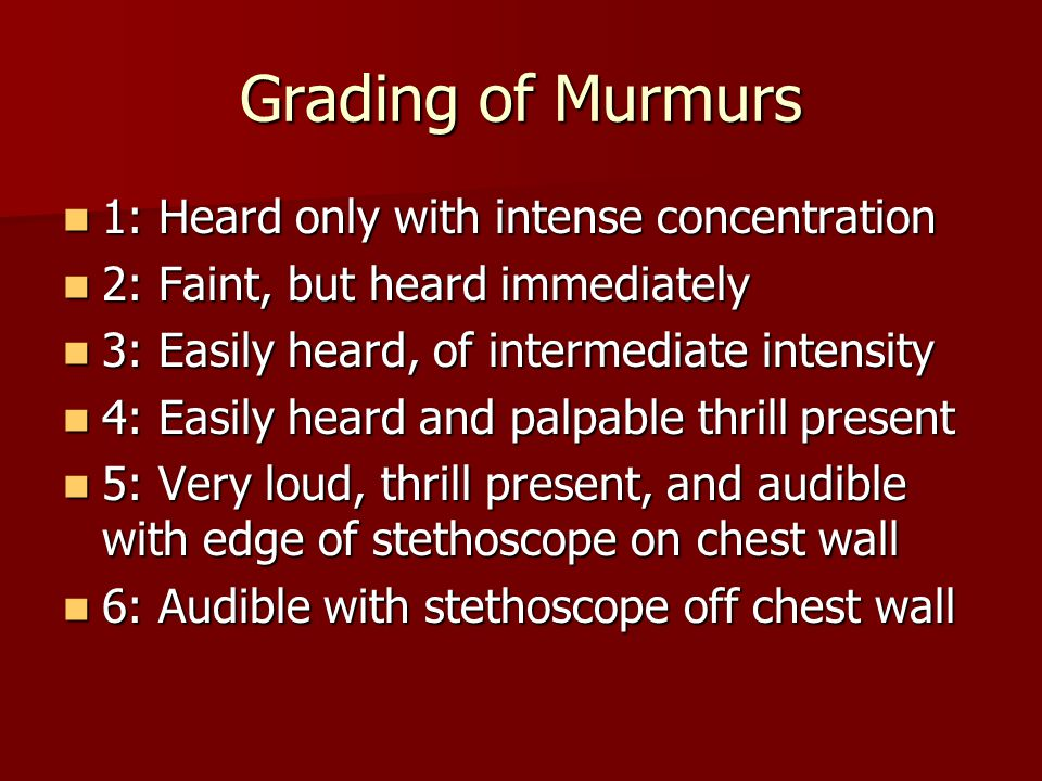 Grading of Murmurs 1: Heard only with intense concentration