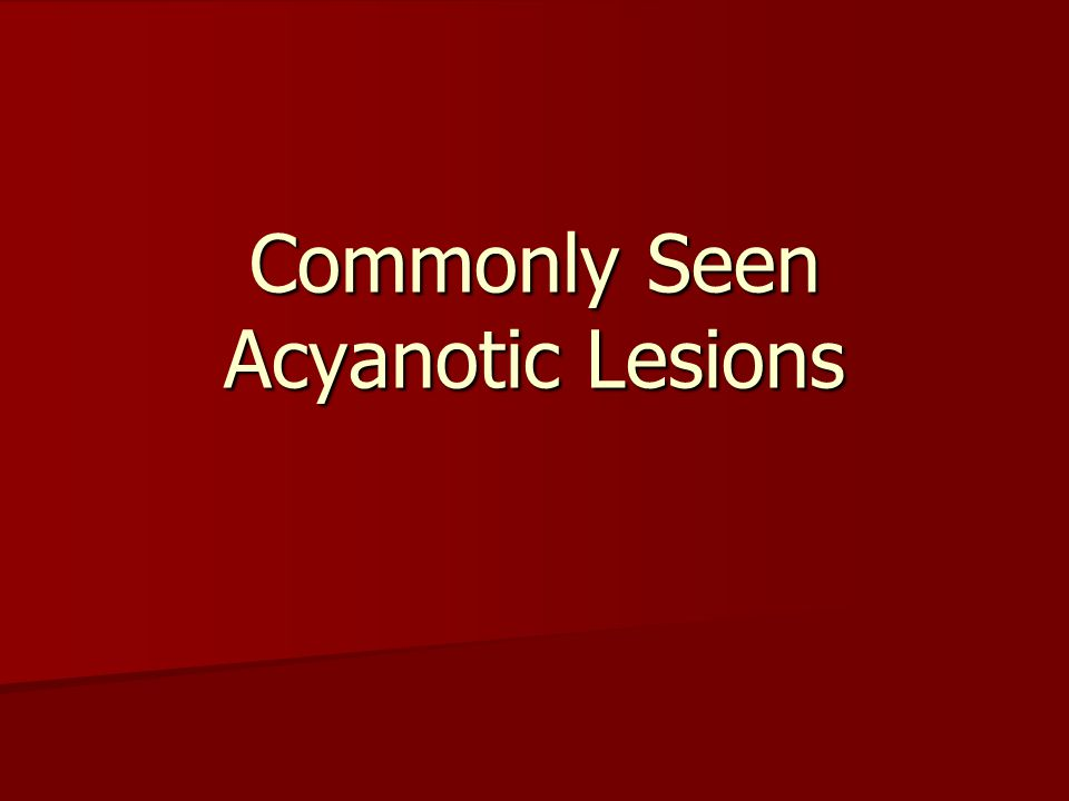 Commonly Seen Acyanotic Lesions