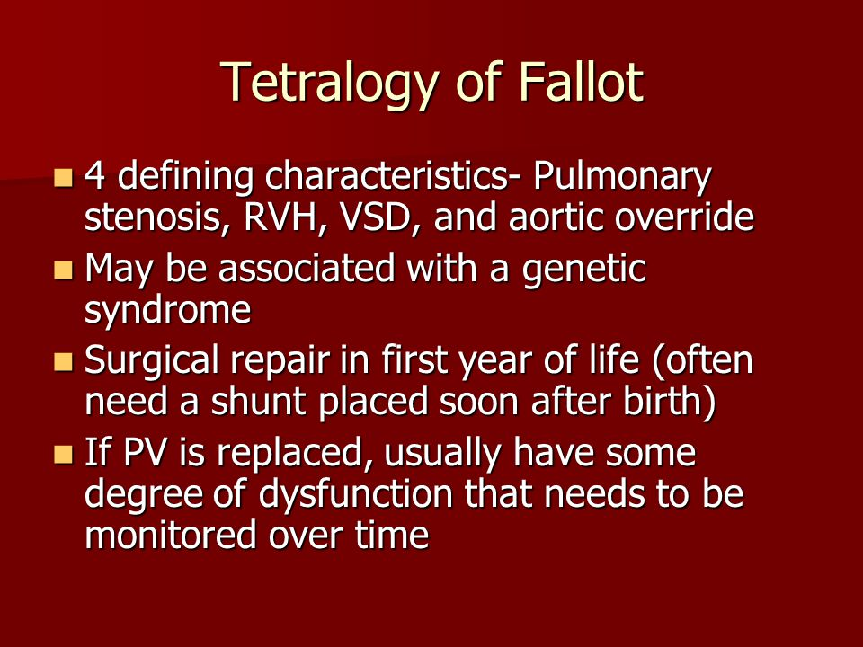 Tetralogy of Fallot 4 defining characteristics- Pulmonary stenosis, RVH, VSD, and aortic override. May be associated with a genetic syndrome.