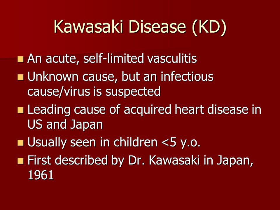 Kawasaki Disease (KD) An acute, self-limited vasculitis
