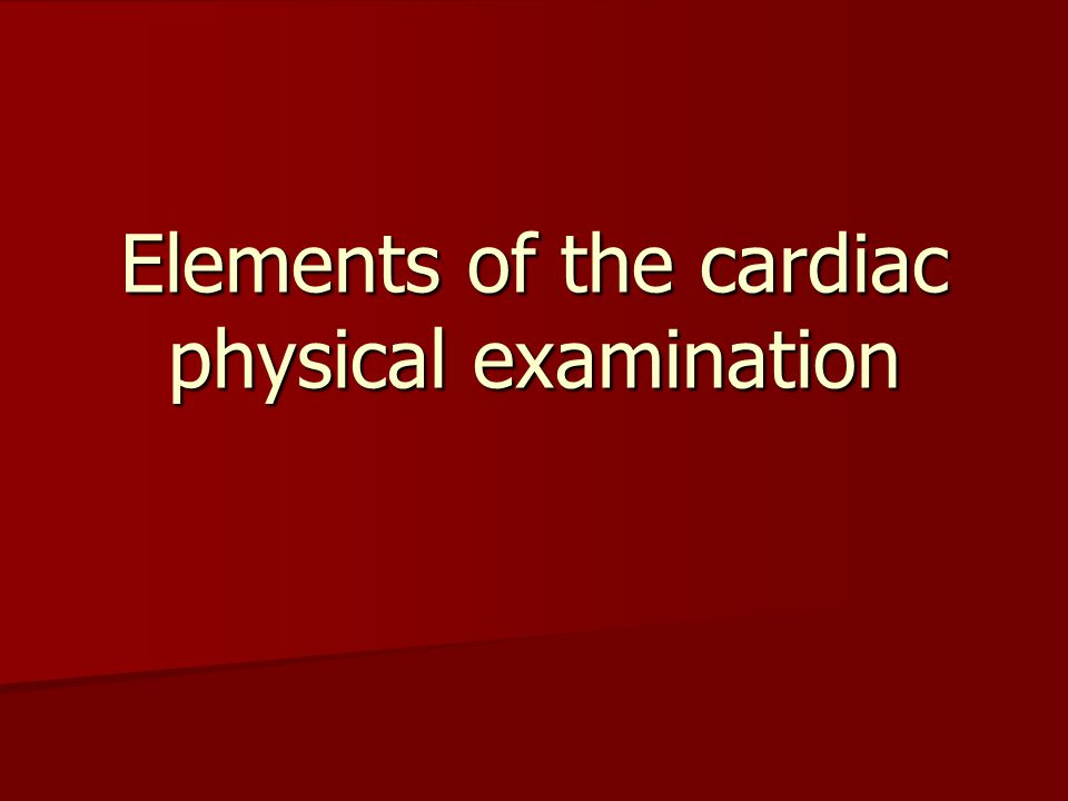 Elements of the cardiac physical examination