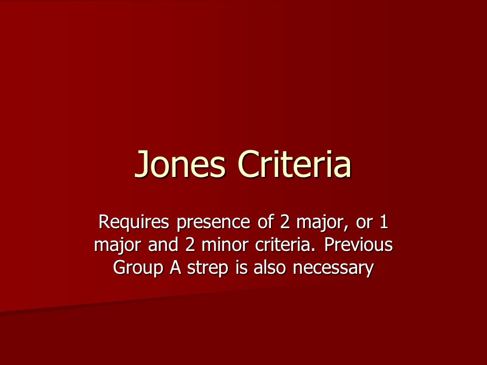 Jones Criteria Requires presence of 2 major, or 1 major and 2 minor criteria.