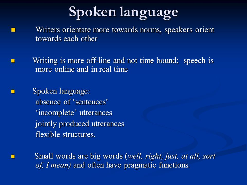 Spoken language Writers orientate more towards norms, speakers orient towards each other.