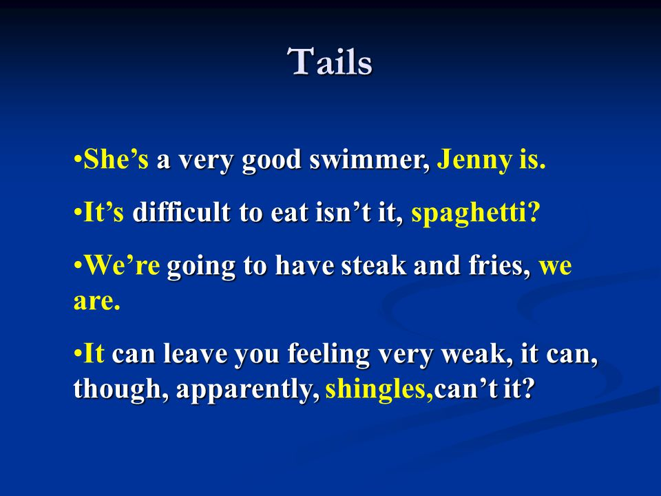 Tails She's a very good swimmer, Jenny is.
