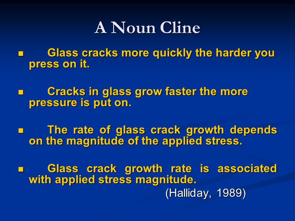 A Noun Cline Glass cracks more quickly the harder you press on it.