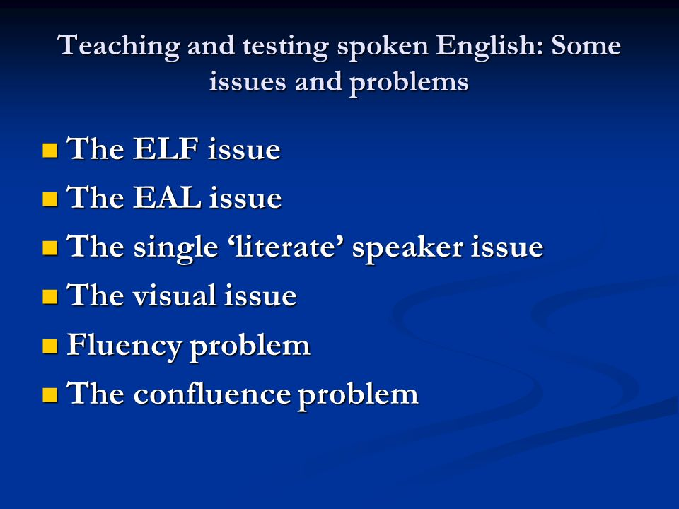 Teaching and testing spoken English: Some issues and problems