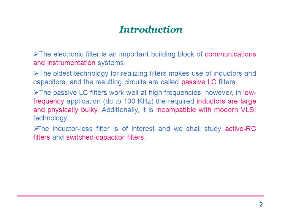 Introduction The electronic filter is an important building block of communications and instrumentation systems.