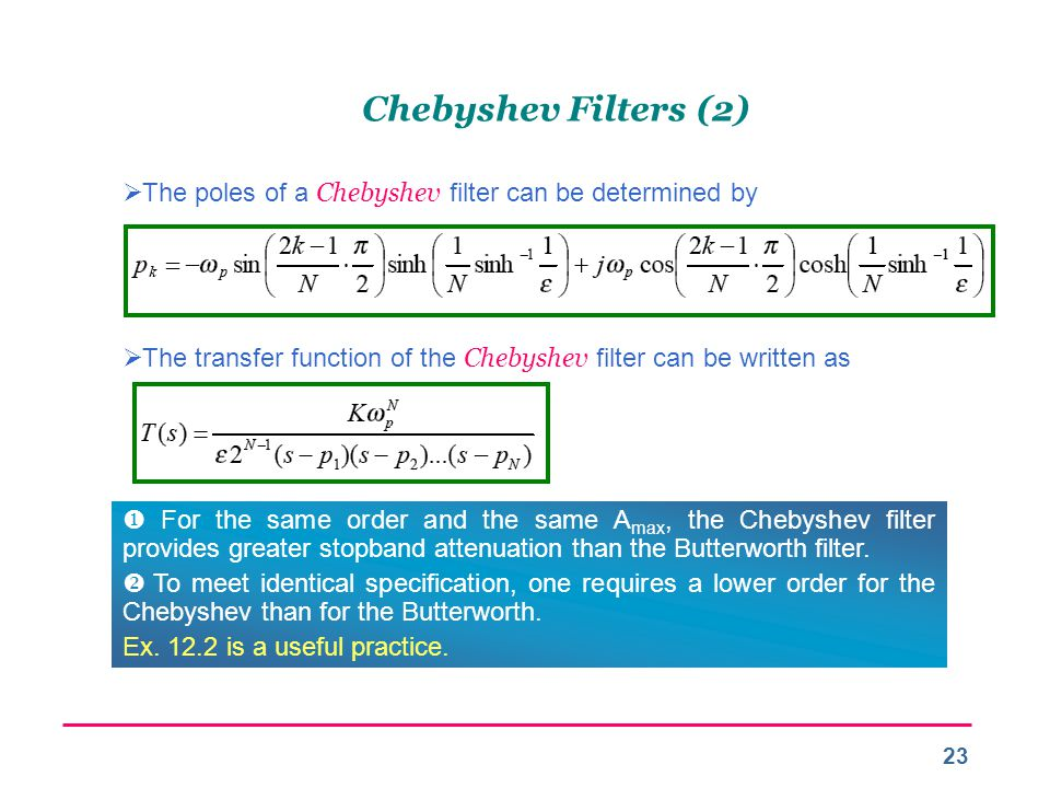 Chebyshev Filters (2) The poles of a Chebyshev filter can be determined by. The transfer function of the Chebyshev filter can be written as.