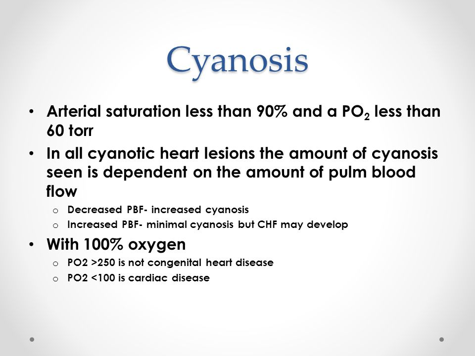 Cyanosis Arterial saturation less than 90% and a PO2 less than 60 torr