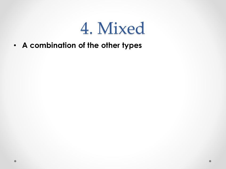 4. Mixed A combination of the other types
