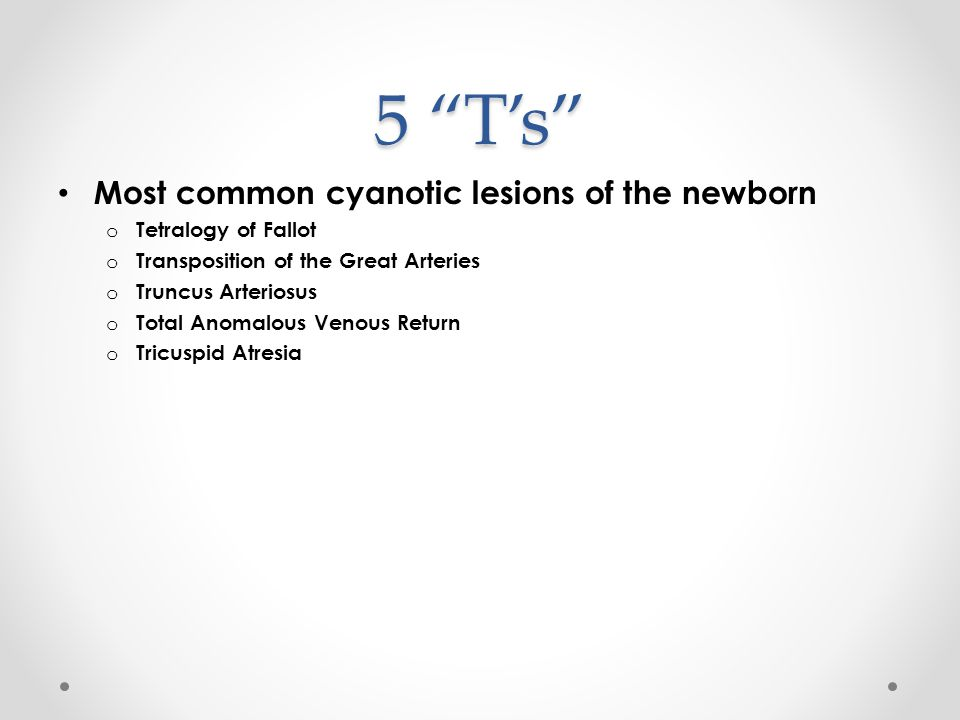 5 T's Most common cyanotic lesions of the newborn