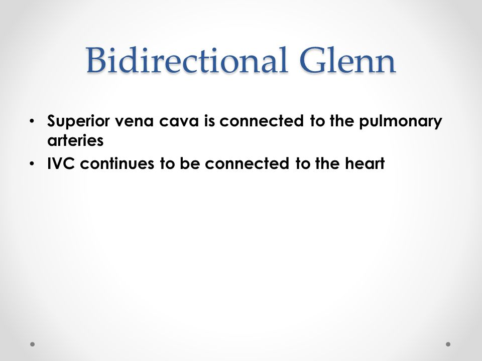 Bidirectional Glenn Superior vena cava is connected to the pulmonary arteries.
