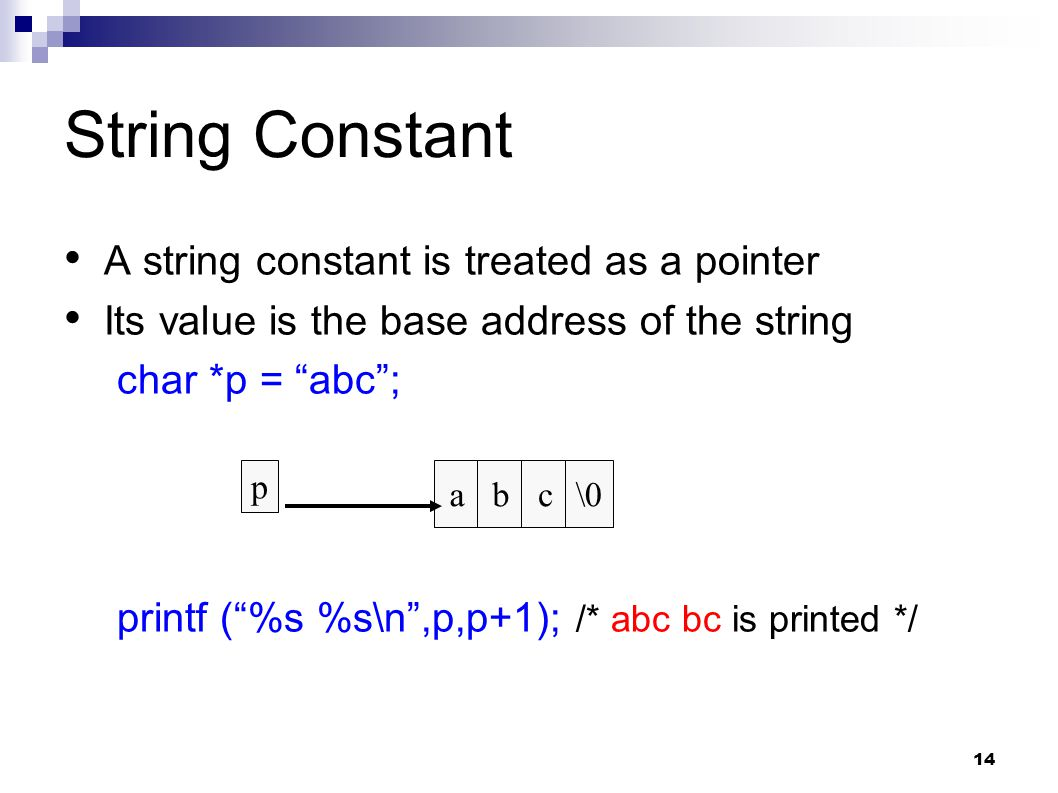 String Constant A string constant is treated as a pointer