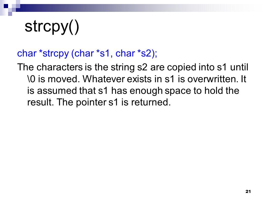 strcpy() char *strcpy (char *s1, char *s2);
