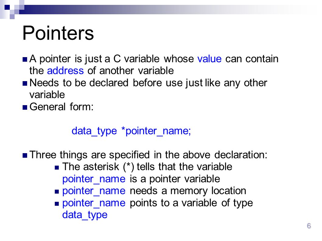 Pointers A pointer is just a C variable whose value can contain the address of another variable.