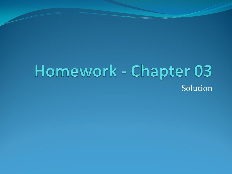 Homework - Chapter 03 Solution