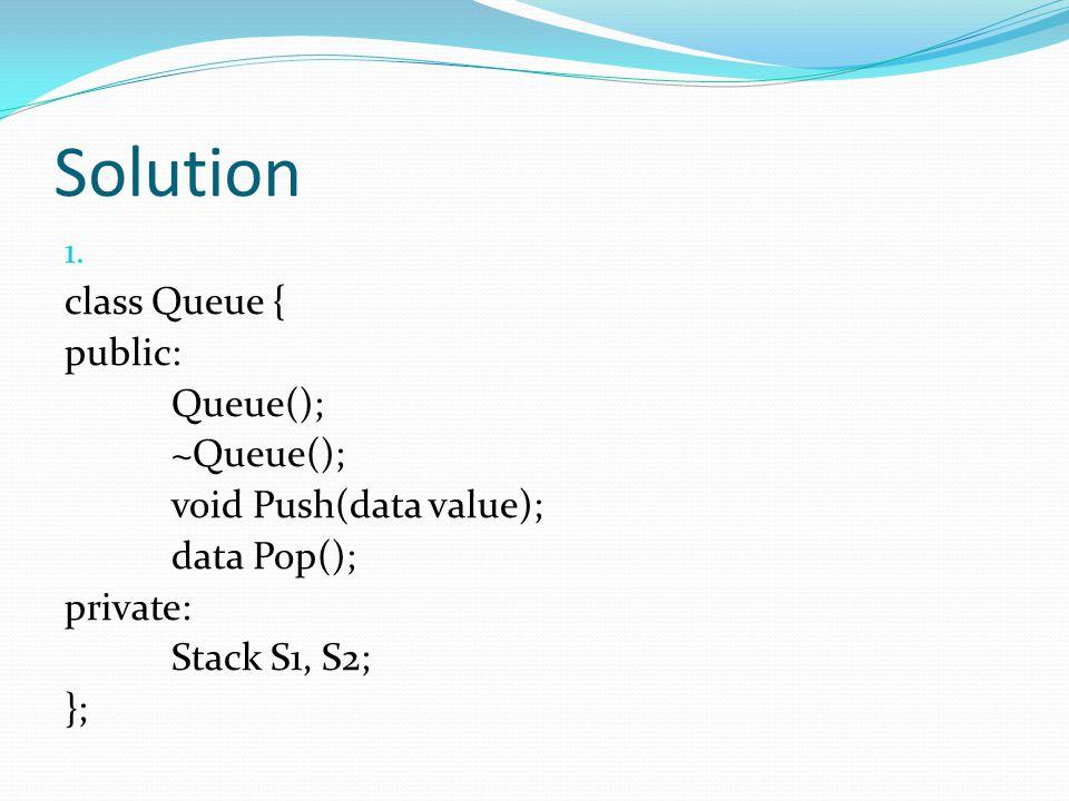 Solution class Queue { public: Queue(); ~Queue();