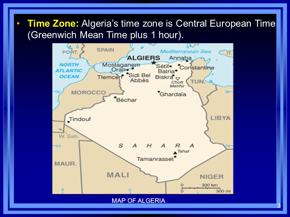 Time Zone: Algeria's time zone is Central European Time (Greenwich Mean Time plus 1 hour).
