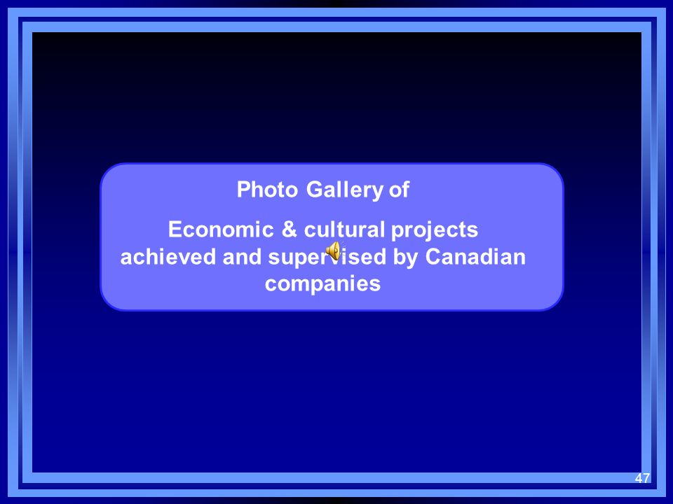 Photo Gallery of Economic & cultural projects achieved and supervised by Canadian companies