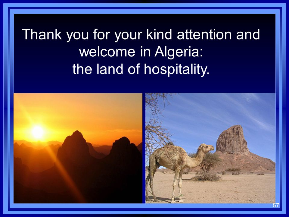 Thank you for your kind attention and welcome in Algeria:
