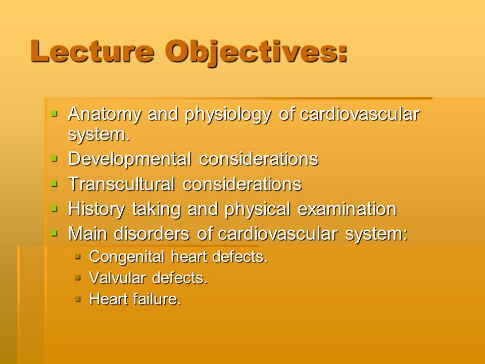 Lecture Objectives: Anatomy and physiology of cardiovascular system.