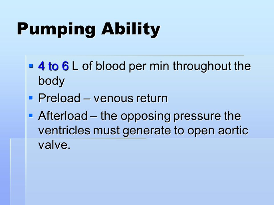 Pumping Ability 4 to 6 L of blood per min throughout the body