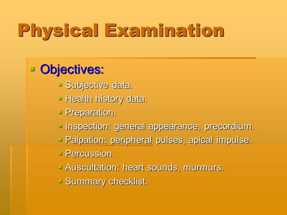 Physical Examination Objectives: Subjective data. Health history data.