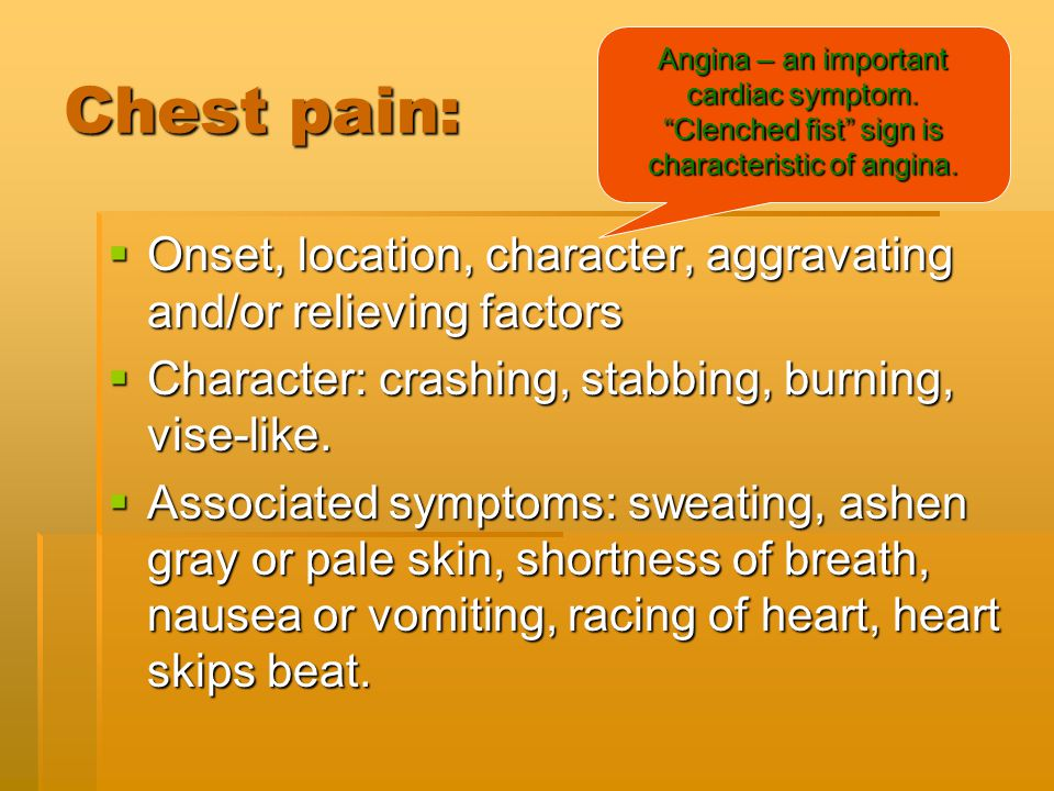 Chest pain: Angina – an important cardiac symptom. Clenched fist sign is characteristic of angina.