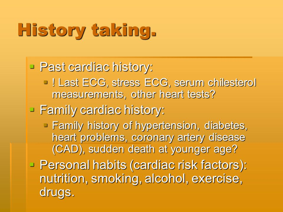 History taking. Past cardiac history: Family cardiac history:
