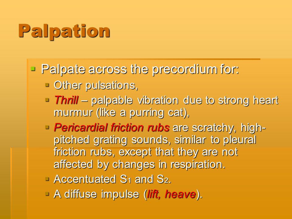 Palpation Palpate across the precordium for: Other pulsations,