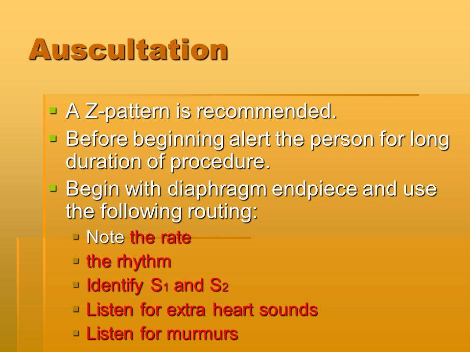 Auscultation A Z-pattern is recommended.