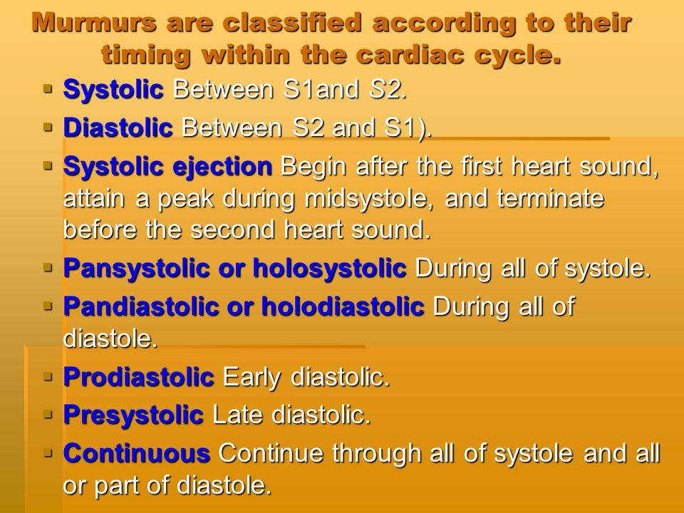 Murmurs are classified according to their timing within the cardiac cycle.