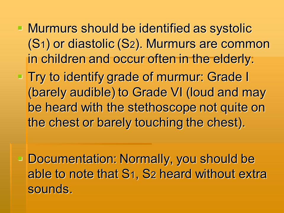 Murmurs should be identified as systolic (S1) or diastolic (S2)