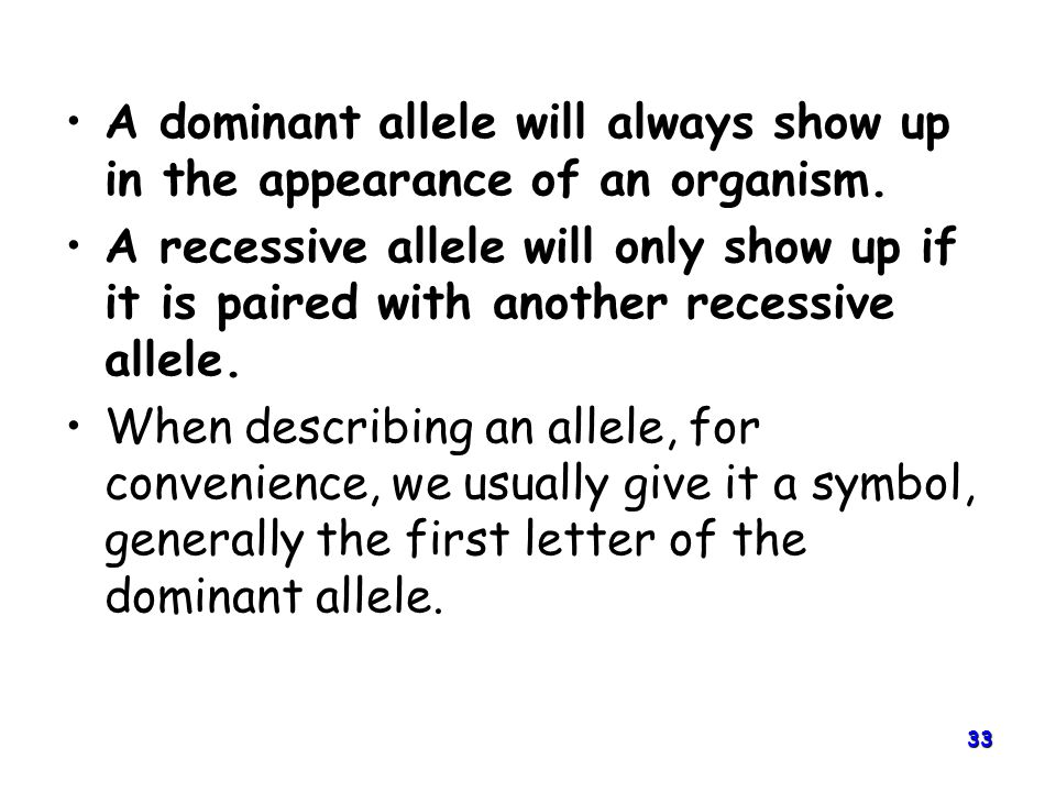 A dominant allele will always show up in the appearance of an organism.