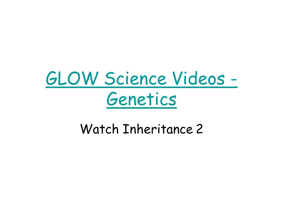 GLOW Science Videos - Genetics