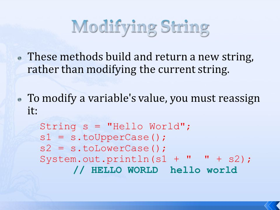 Modifying String These methods build and return a new string, rather than modifying the current string.