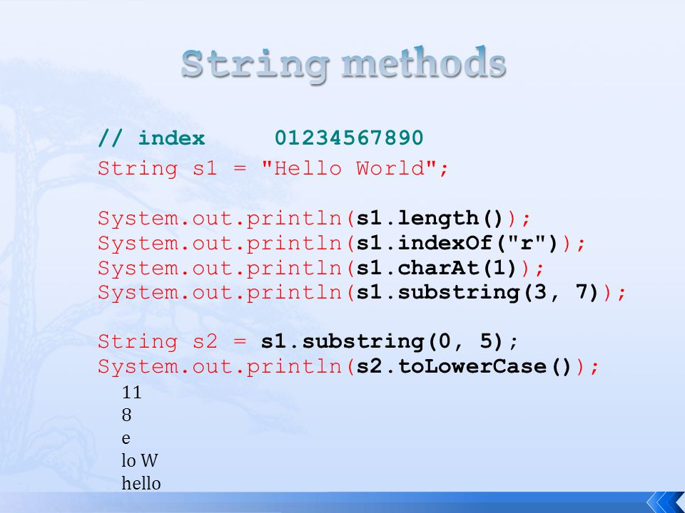 String methods // index 01234567890 String s1 = Hello World ;