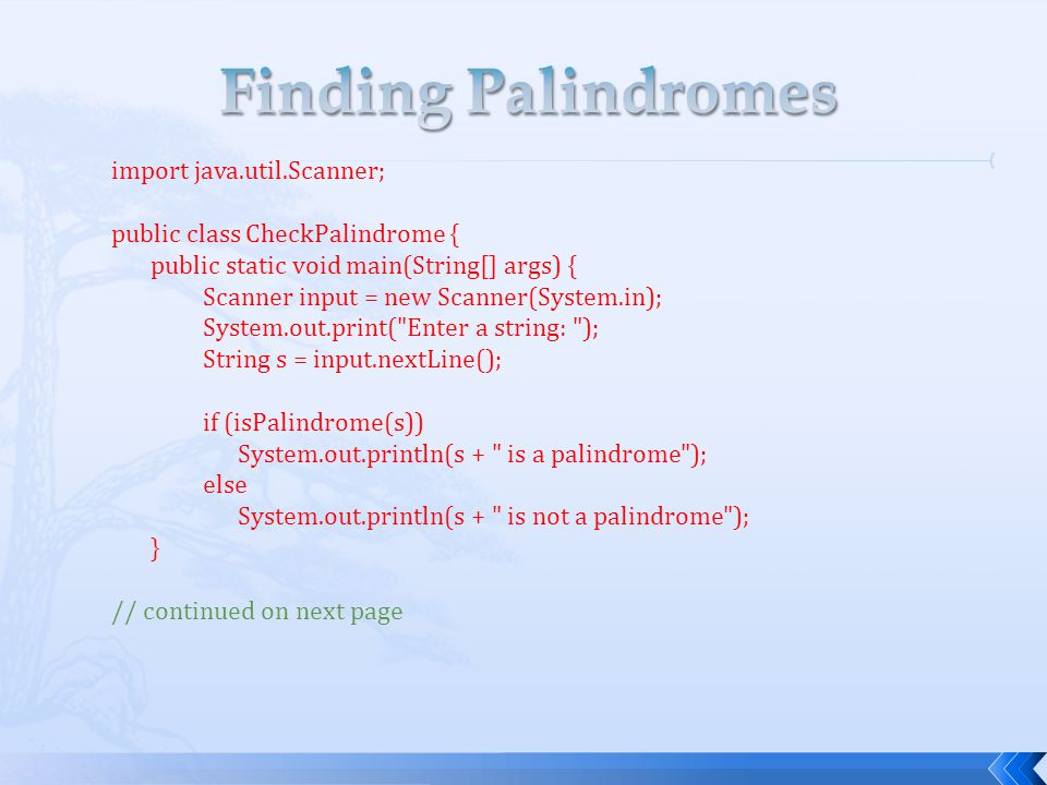 Finding Palindromes import java.util.Scanner;
