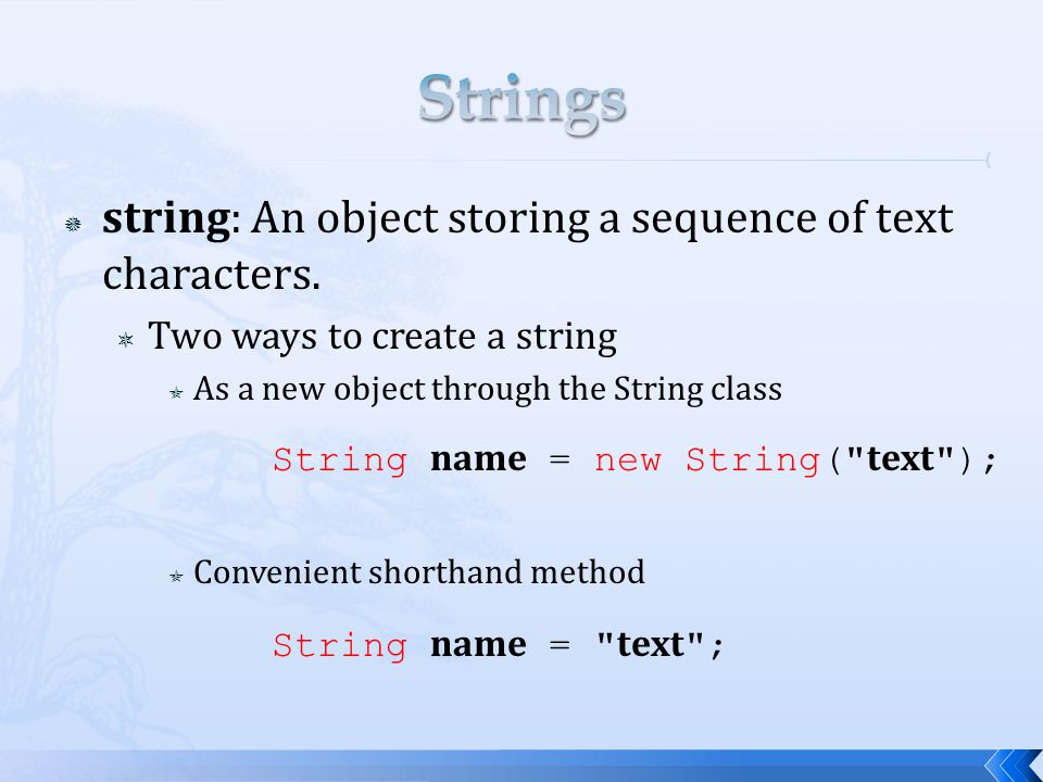 Strings string: An object storing a sequence of text characters.