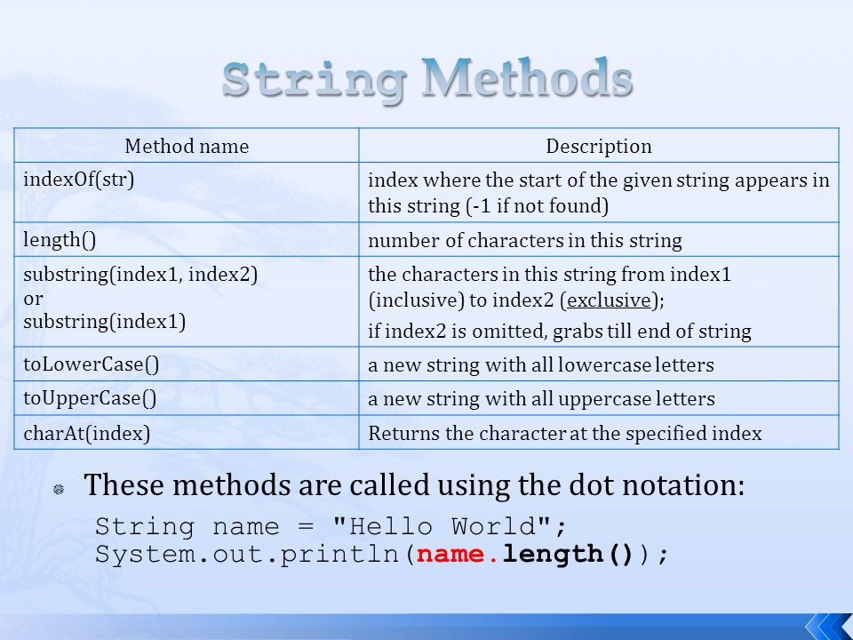 String Methods These methods are called using the dot notation: