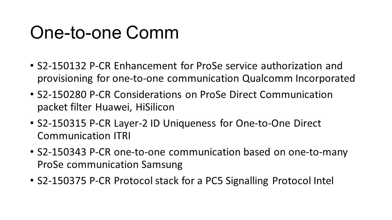 One-to-one Comm S2-150132 P-CR Enhancement for ProSe service authorization and provisioning for one-to-one communication Qualcomm Incorporated.