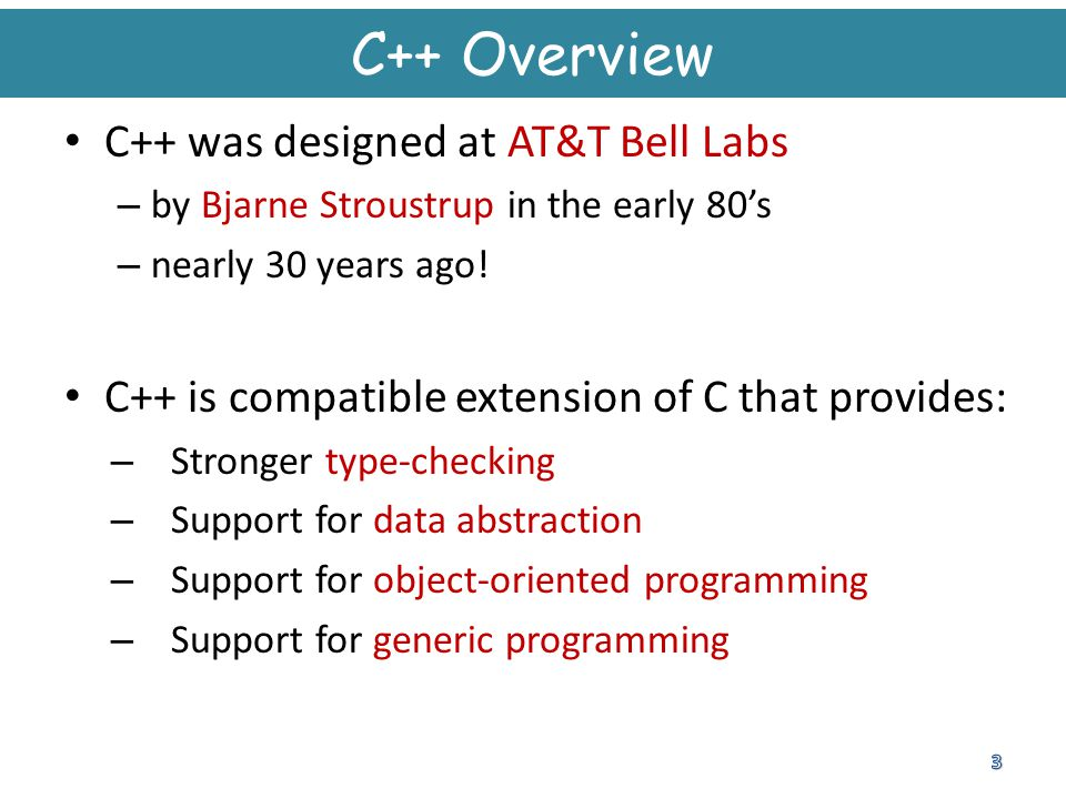 C++ Overview C++ was designed at AT&T Bell Labs