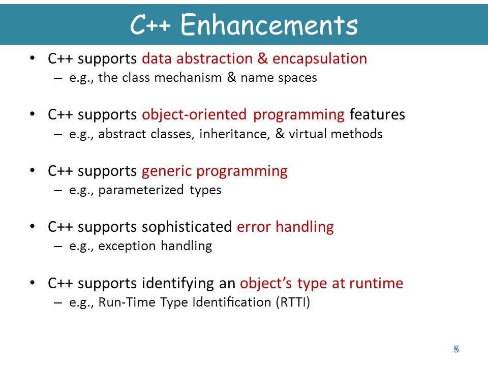 C++ Enhancements C++ supports data abstraction & encapsulation
