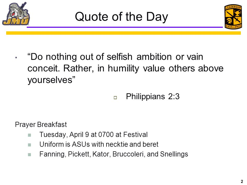 Quote of the Day Do nothing out of selfish ambition or vain conceit. Rather, in humility value others above yourselves